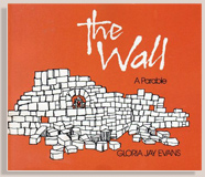 The Wall : A Parable by Gloria J. Evans